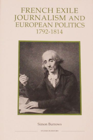 French Exile Journalism and European Politics 1792-1814, by Simon Burrows